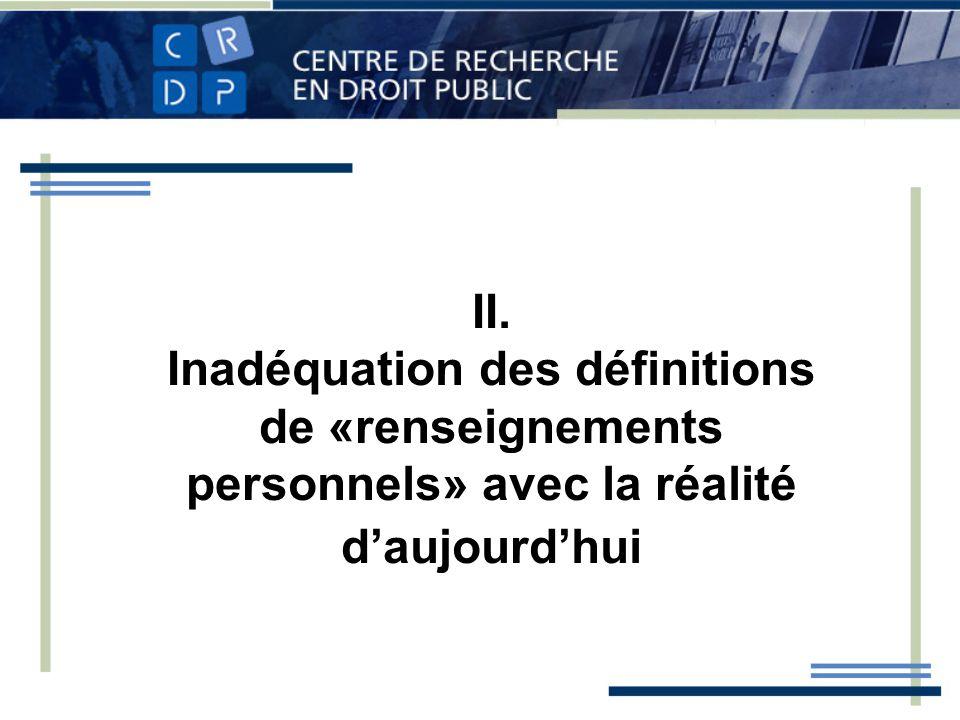 II. Inadéquation des définitions de «renseignements personnels» avec la réalité d'aujourd'hui