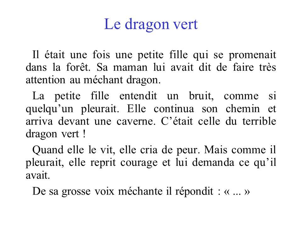 Le dragon vert Il était une fois une petite fille qui se promenait dans la forêt. Sa maman lui avait dit de faire très attention au méchant dragon.