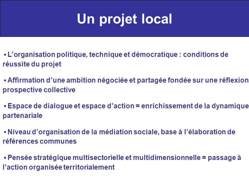 Un projet local •L'organisation politique, technique et démocratique : conditions de réussite du projet.
