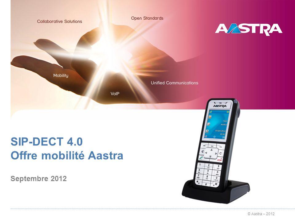 SIP-DECT 4.0 Offre mobilité Aastra
