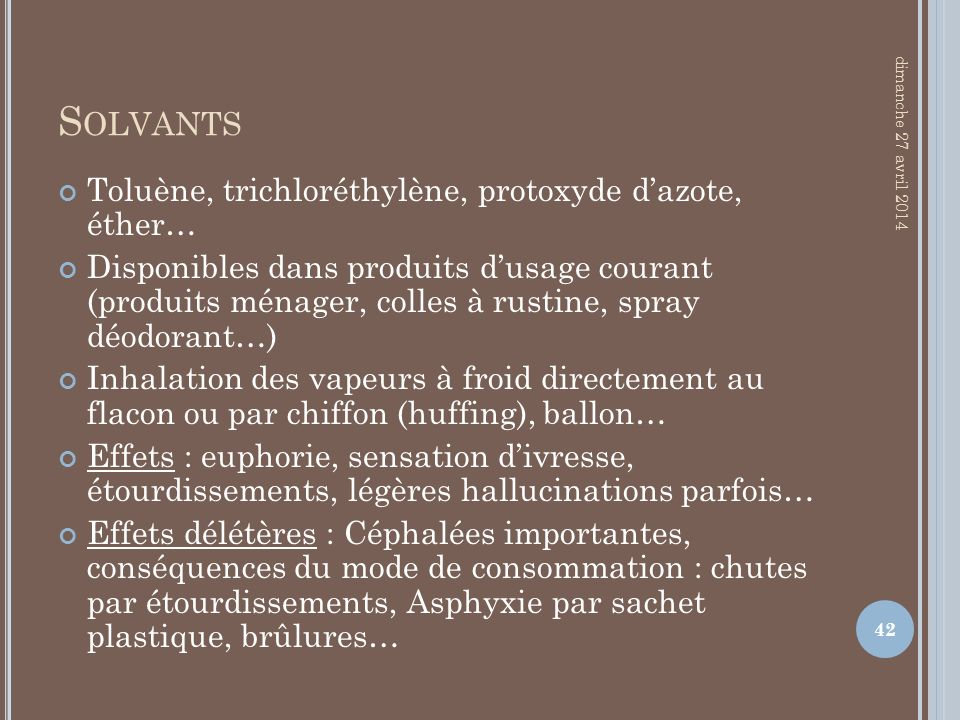 Solvants Toluène, trichloréthylène, protoxyde d'azote, éther…