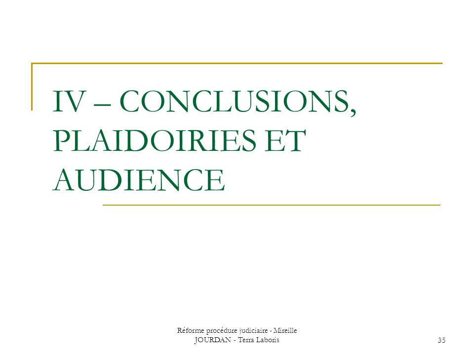 IV – CONCLUSIONS, PLAIDOIRIES ET AUDIENCE