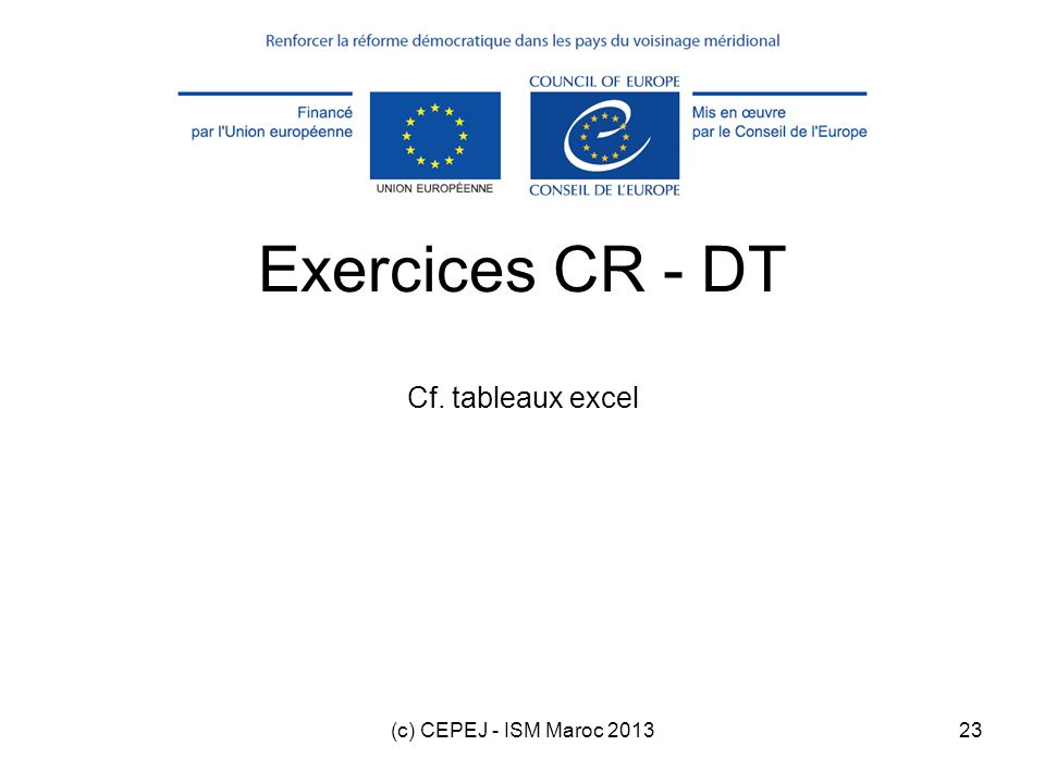 Exercices CR - DT Cf. tableaux excel (c) CEPEJ - ISM Maroc 2013