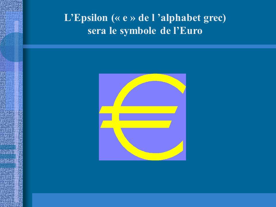 L'Epsilon (« e » de l 'alphabet grec) sera le symbole de l'Euro
