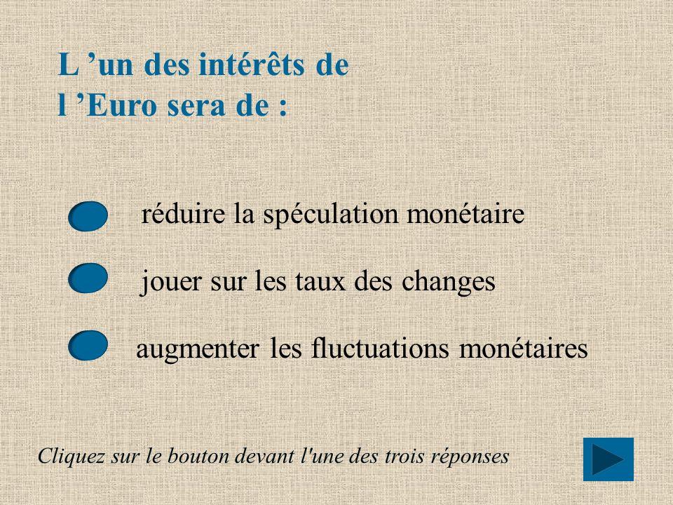 L 'un des intérêts de l 'Euro sera de :