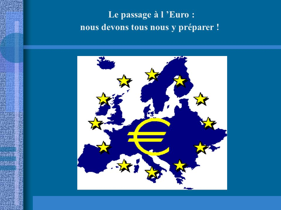Le passage à l 'Euro : nous devons tous nous y préparer !