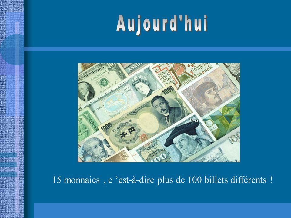 15 monnaies , c 'est-à-dire plus de 100 billets différents !