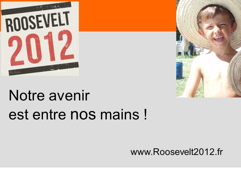 Notre avenir est entre nos mains ! www.Roosevelt2012.fr