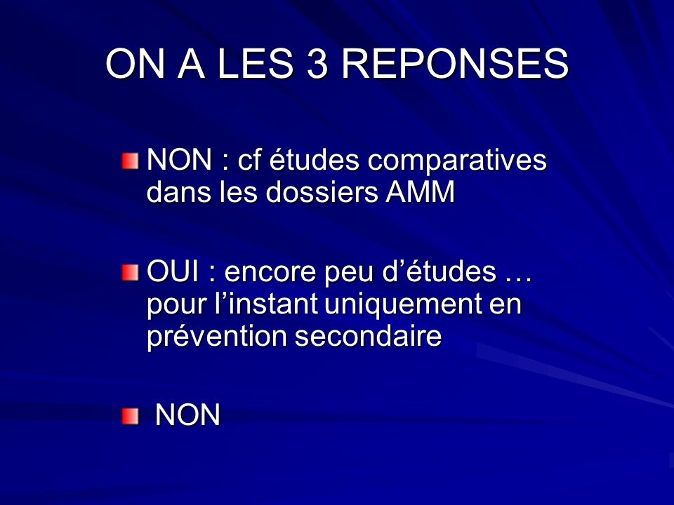 ON A LES 3 REPONSES NON : cf études comparatives dans les dossiers AMM