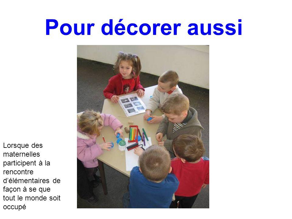 Pour décorer aussi Lorsque des maternelles participent à la rencontre d'élémentaires de façon à se que tout le monde soit occupé.