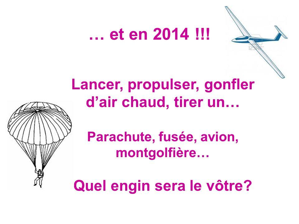 … et en 2014 !!! Lancer, propulser, gonfler d'air chaud, tirer un…