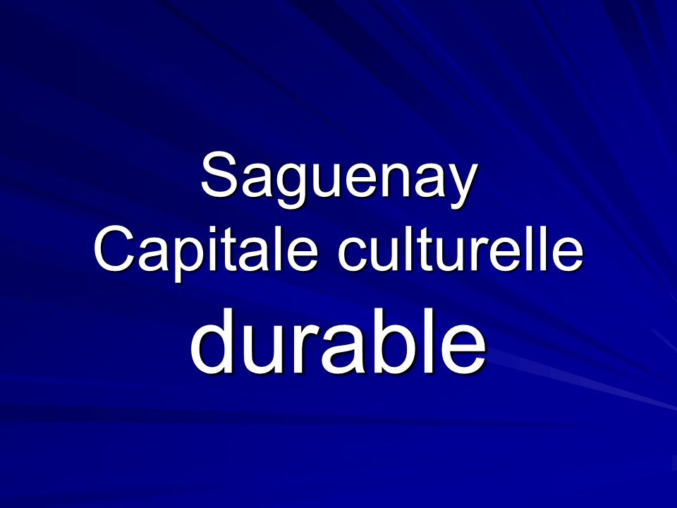Saguenay Capitale culturelle durable