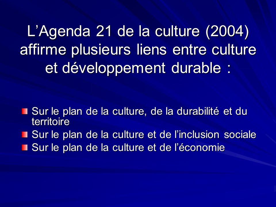 L'Agenda 21 de la culture (2004) affirme plusieurs liens entre culture et développement durable :