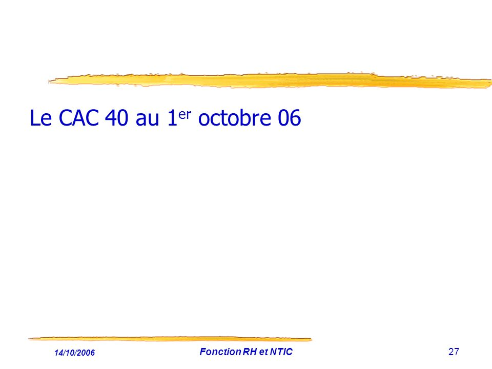 Le CAC 40 au 1er octobre 06 14/10/2006 Fonction RH et NTIC