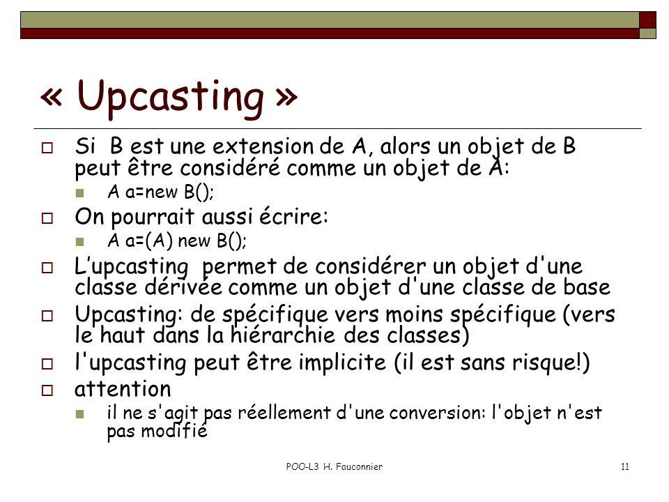« Upcasting » Si B est une extension de A, alors un objet de B peut être considéré comme un objet de A: