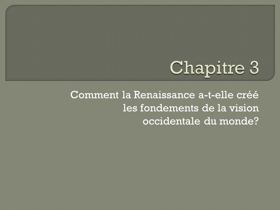 Chapitre 3 Comment la Renaissance a-t-elle créé les fondements de la vision occidentale du monde