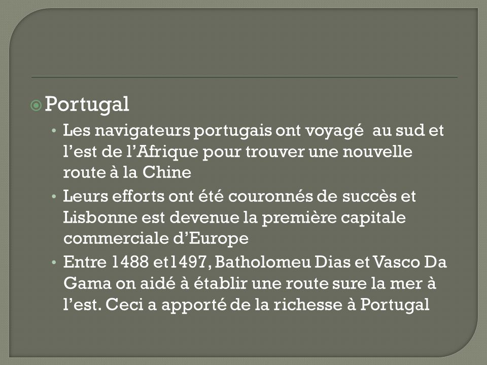 Portugal Les navigateurs portugais ont voyagé au sud et l'est de l'Afrique pour trouver une nouvelle route à la Chine.