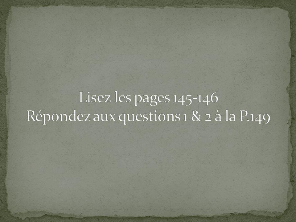 Lisez les pages 145-146 Répondez aux questions 1 & 2 à la P.149