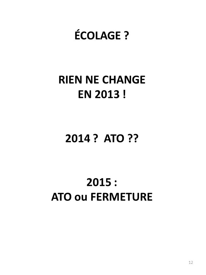ÉCOLAGE RIEN NE CHANGE EN 2013 ! 2014 ATO 2015 : ATO ou FERMETURE