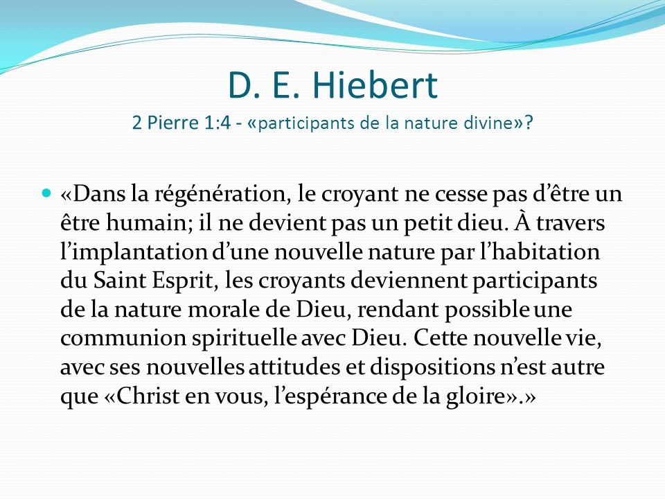 D. E. Hiebert 2 Pierre 1:4 - «participants de la nature divine»
