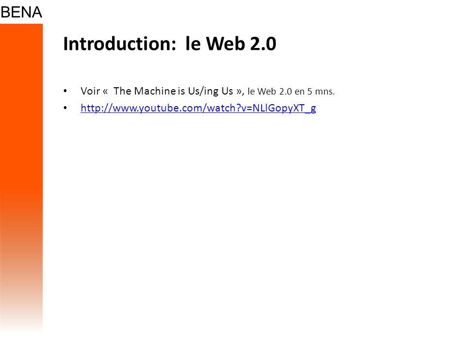 Introduction: le Web 2.0 Voir « The Machine is Us/ing Us », le Web 2.0 en 5 mns.