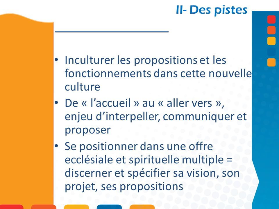 II- Des pistes Inculturer les propositions et les fonctionnements dans cette nouvelle culture.
