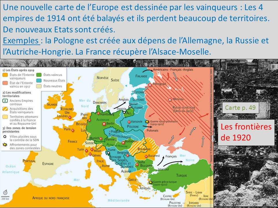 Une nouvelle carte de l'Europe est dessinée par les vainqueurs : Les 4 empires de 1914 ont été balayés et ils perdent beaucoup de territoires. De nouveaux Etats sont créés.