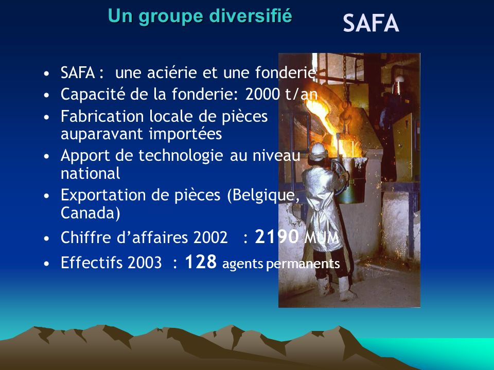 SAFA Un groupe diversifié SAFA : une aciérie et une fonderie