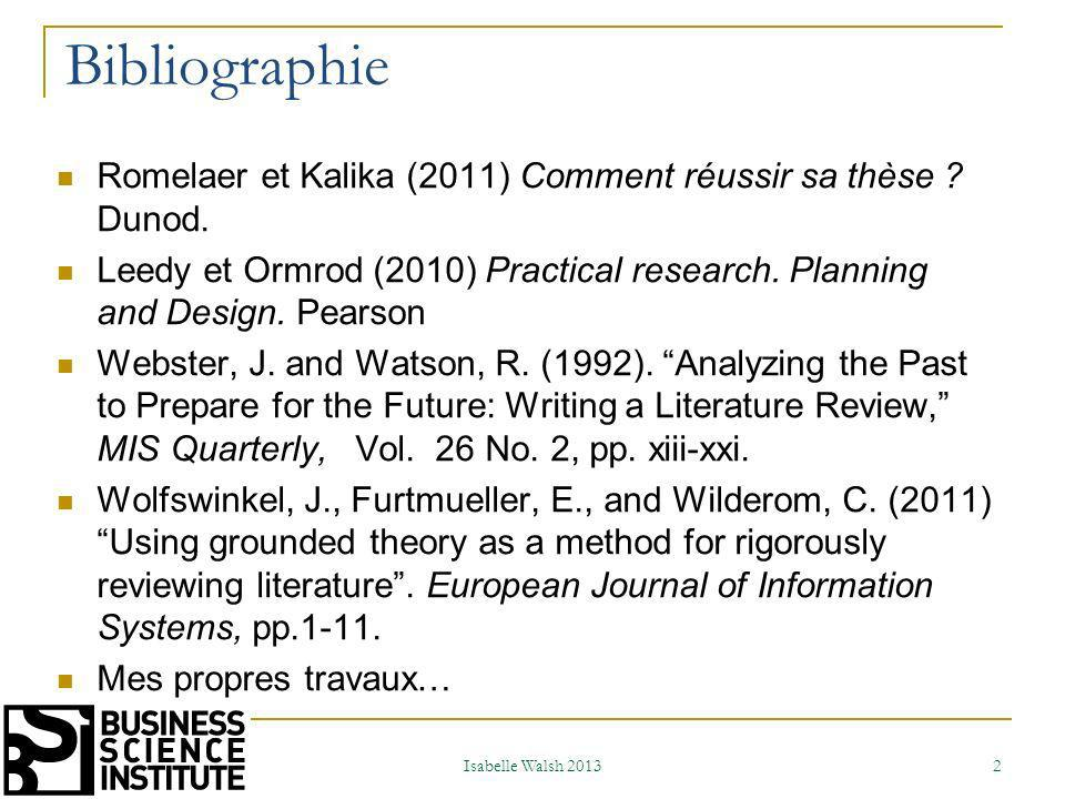 Bibliographie Romelaer et Kalika (2011) Comment réussir sa thèse Dunod. Leedy et Ormrod (2010) Practical research. Planning and Design. Pearson.