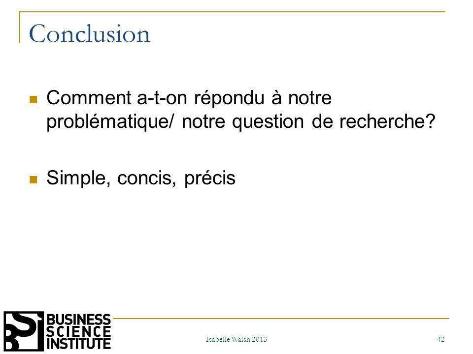 Conclusion Comment a-t-on répondu à notre problématique/ notre question de recherche Simple, concis, précis.