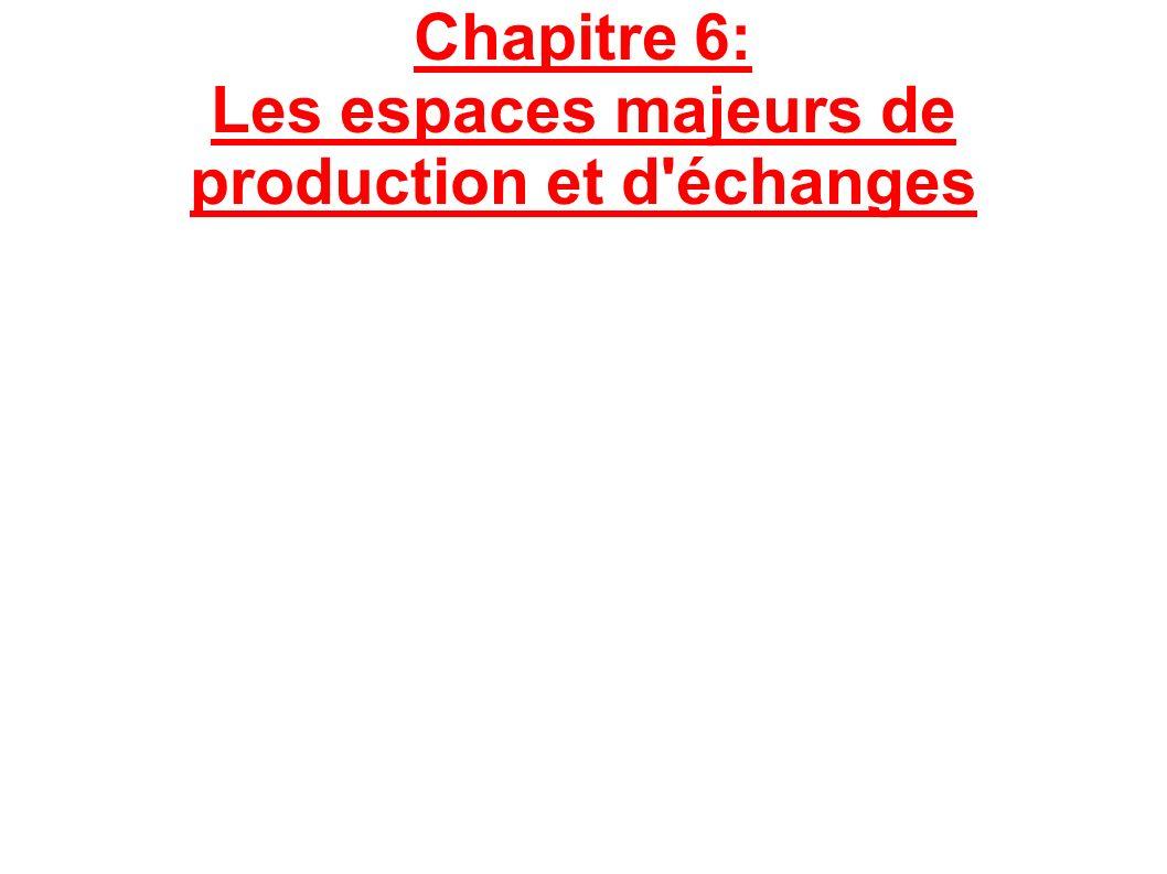 Chapitre 6: Les espaces majeurs de production et d échanges