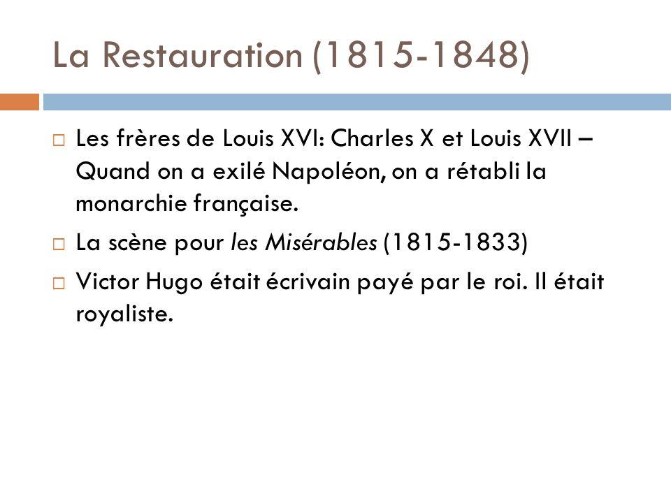 La Restauration (1815-1848) Les frères de Louis XVI: Charles X et Louis XVII – Quand on a exilé Napoléon, on a rétabli la monarchie française.