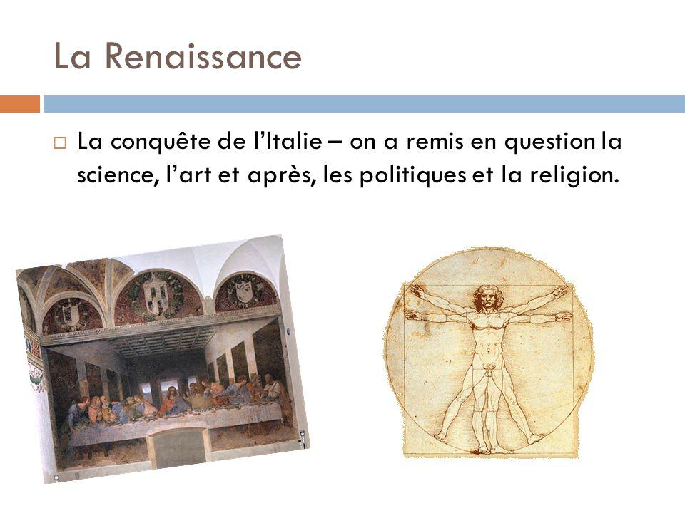 La Renaissance La conquête de l'Italie – on a remis en question la science, l'art et après, les politiques et la religion.