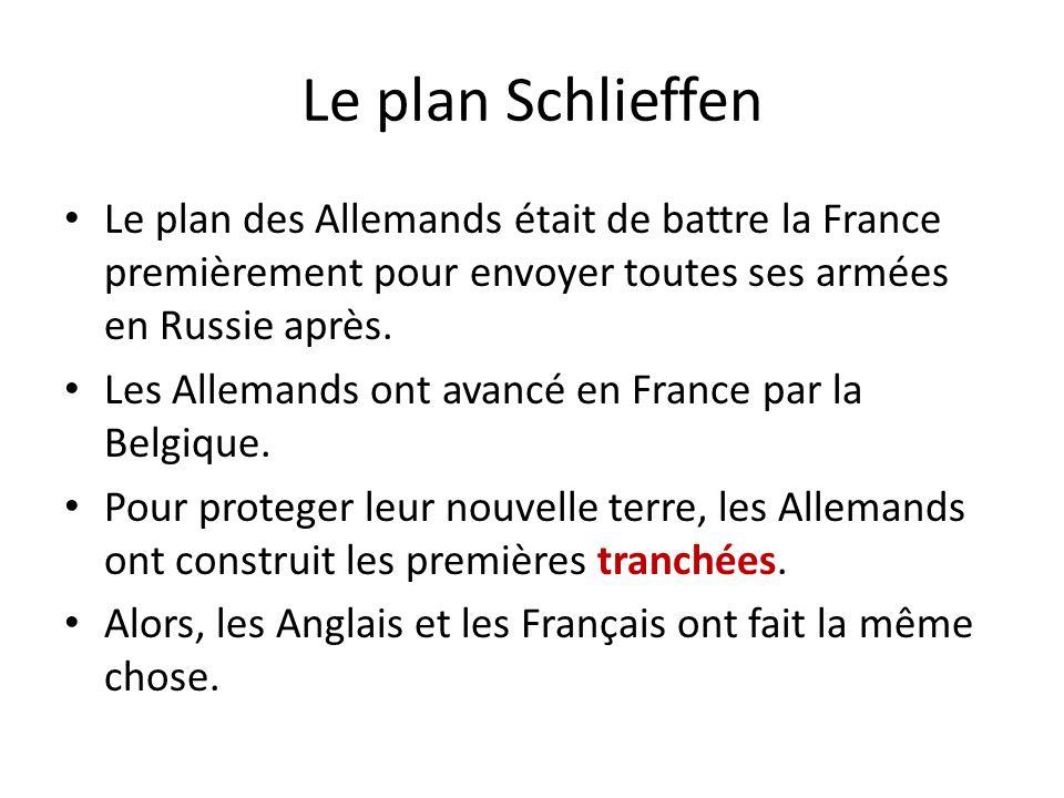 Le plan Schlieffen Le plan des Allemands était de battre la France premièrement pour envoyer toutes ses armées en Russie après.