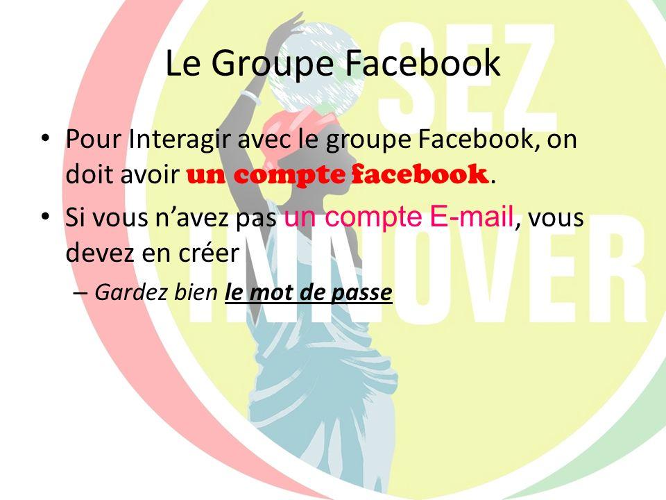 Le Groupe Facebook Pour Interagir avec le groupe Facebook, on doit avoir un compte facebook.