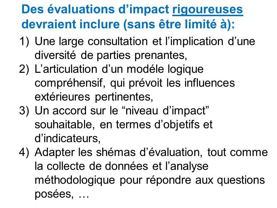Des évaluations d'impact rigoureuses devraient inclure (sans être limité à):