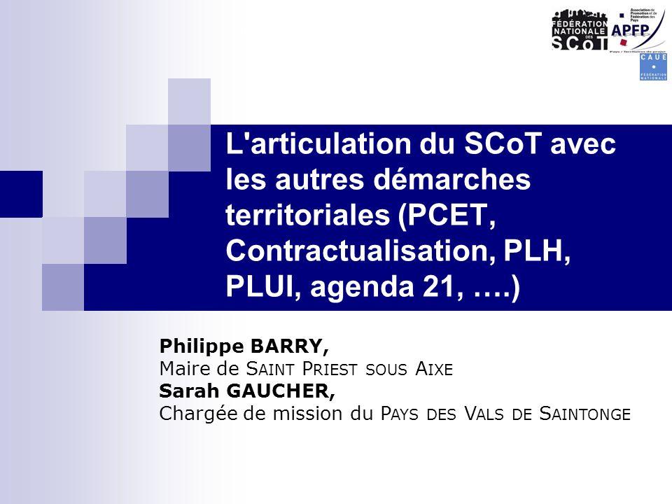« L articulation du SCoT avec les autres démarches territoriales (PCET, Contractualisation, PLH, PLUI, agenda 21, ….)