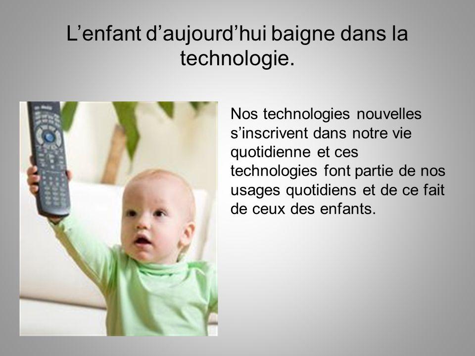 L'enfant d'aujourd'hui baigne dans la technologie.