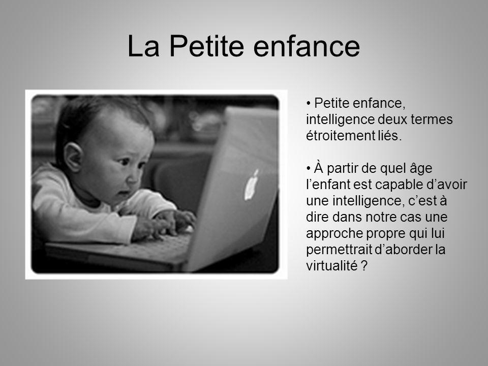 La Petite enfance Petite enfance, intelligence deux termes étroitement liés.