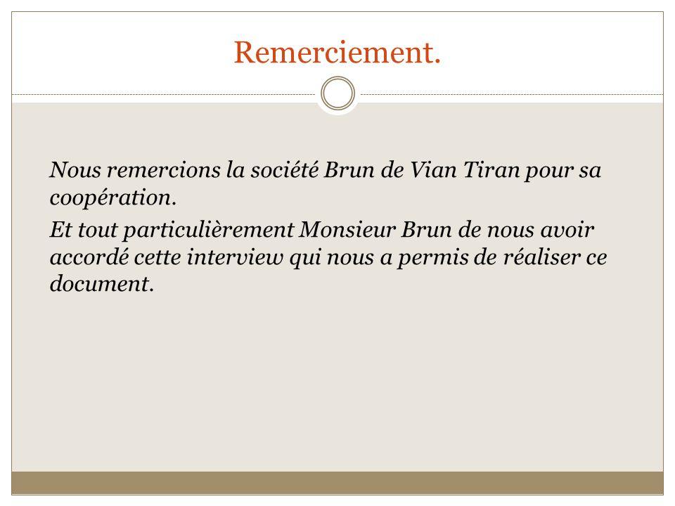 Remerciement. Nous remercions la société Brun de Vian Tiran pour sa coopération.