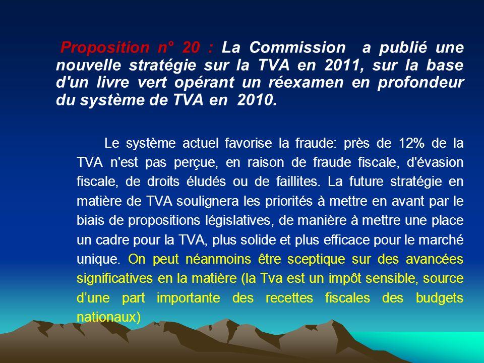 Proposition n° 20 : La Commission a publié une nouvelle stratégie sur la TVA en 2011, sur la base d un livre vert opérant un réexamen en profondeur du système de TVA en 2010.