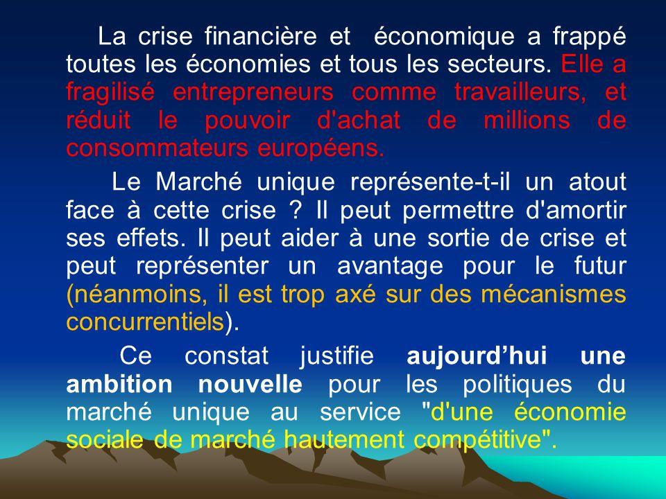 La crise financière et économique a frappé toutes les économies et tous les secteurs. Elle a fragilisé entrepreneurs comme travailleurs, et réduit le pouvoir d achat de millions de consommateurs européens.