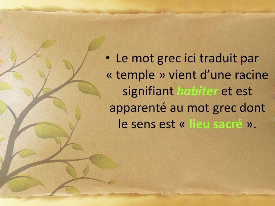 Le mot grec ici traduit par « temple » vient d'une racine signifiant habiter et est apparenté au mot grec dont le sens est « lieu sacré ».