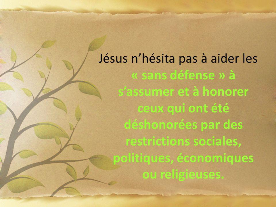 Jésus n'hésita pas à aider les « sans défense » à s'assumer et à honorer ceux qui ont été déshonorées par des restrictions sociales, politiques, économiques ou religieuses.