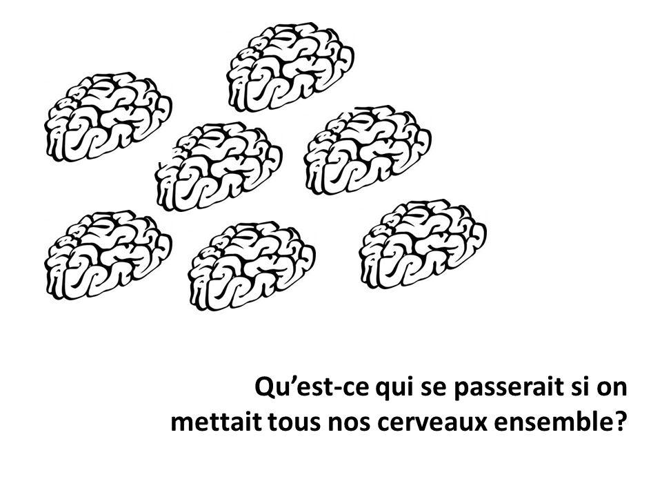 Qu'est-ce qui se passerait si on mettait tous nos cerveaux ensemble