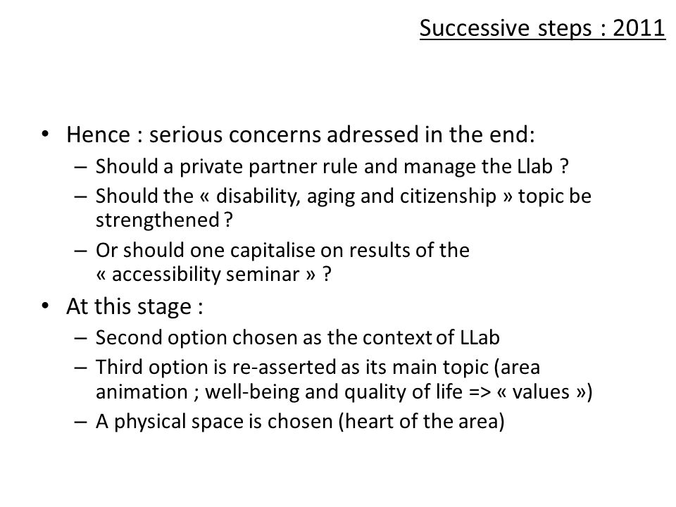 Successive steps : 2011 Hence : serious concerns adressed in the end: