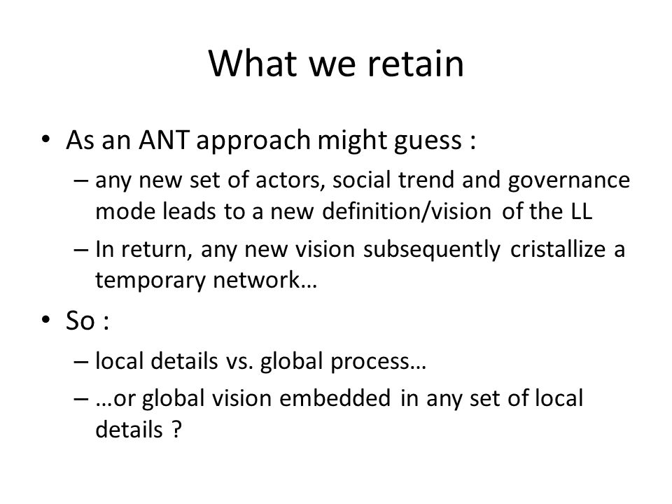 What we retain As an ANT approach might guess : So :