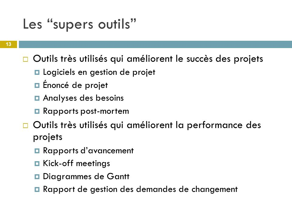 Les supers outils Outils très utilisés qui améliorent le succès des projets. Logiciels en gestion de projet.