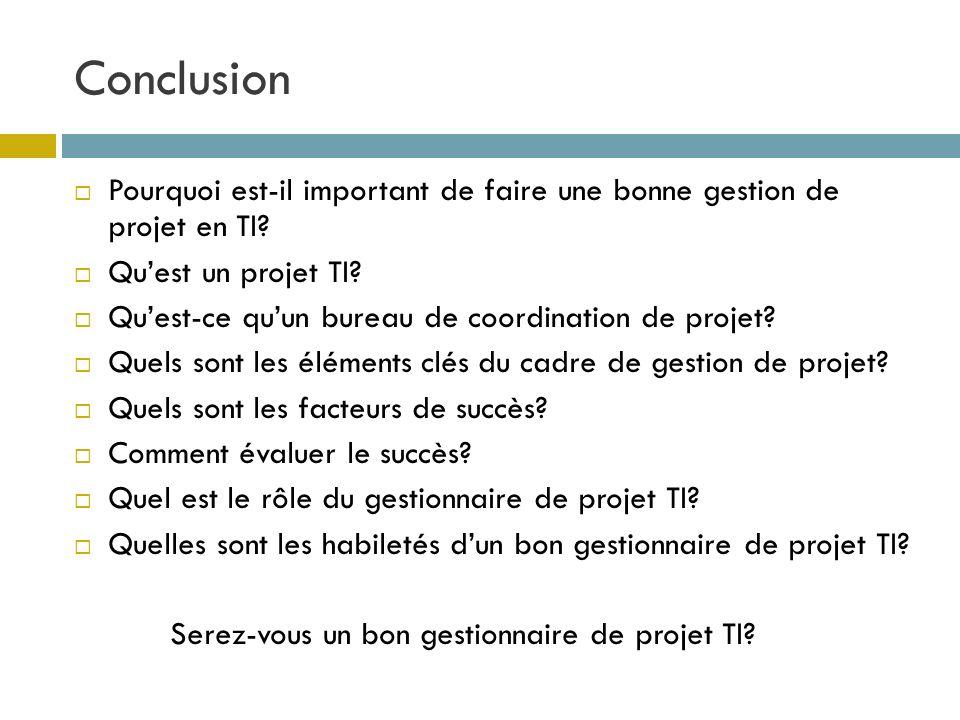 Conclusion Pourquoi est-il important de faire une bonne gestion de projet en TI Qu'est un projet TI