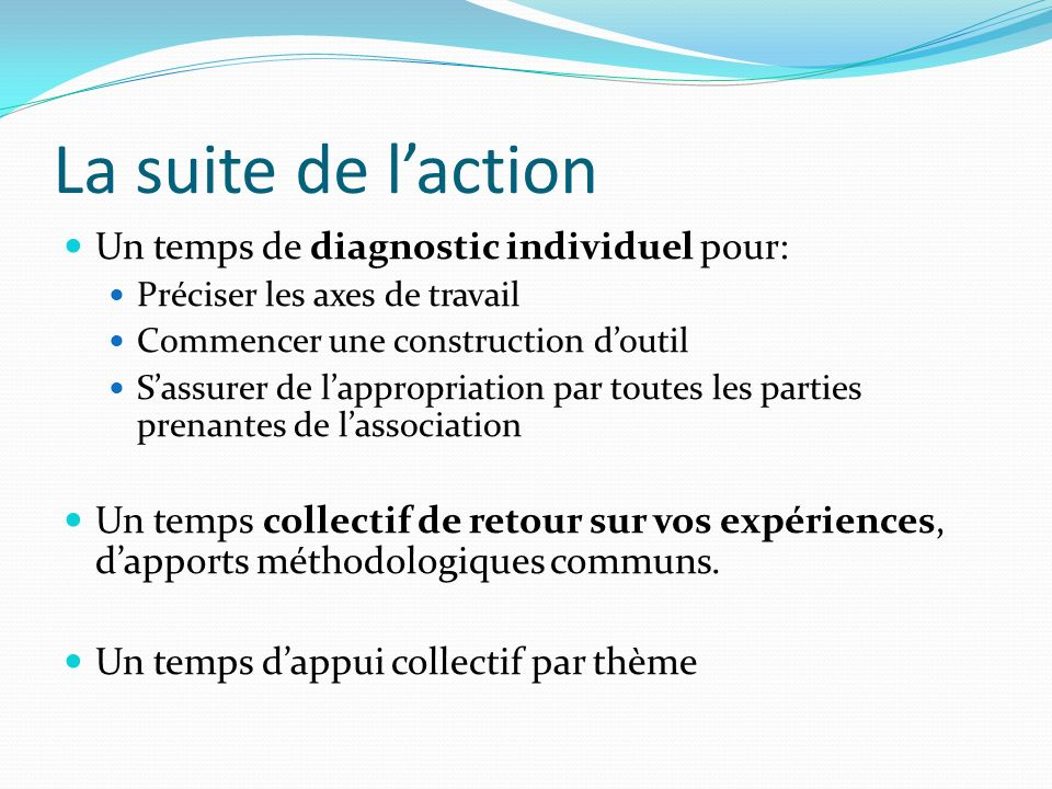 La suite de l'action Un temps de diagnostic individuel pour: